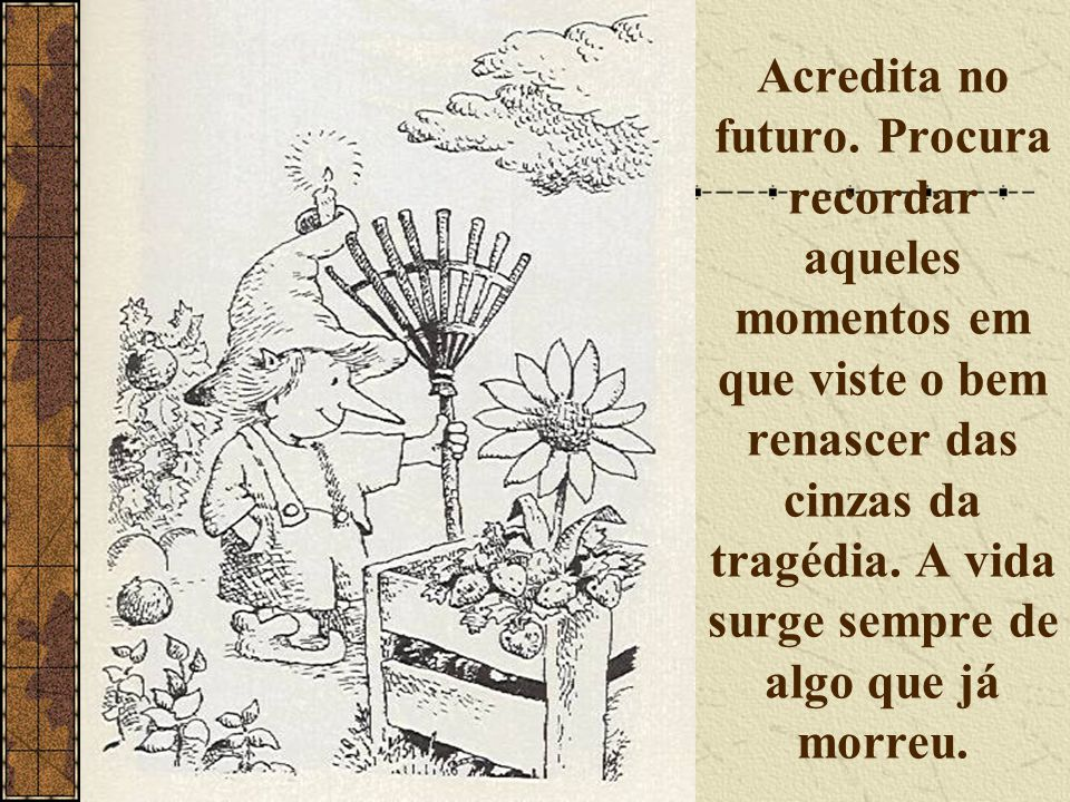 Acredita no futuro.