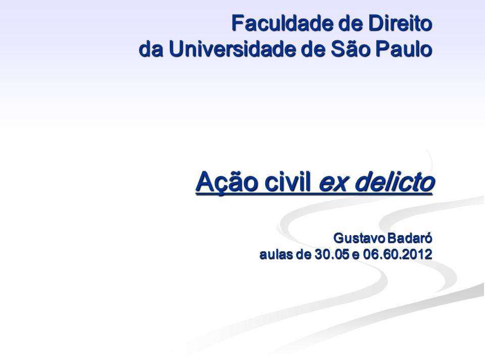 Faculdade de Direito da Universidade de São Paulo Ação civil ex delicto Gustavo Badaró aulas de 30.05 e 06.60.2012
