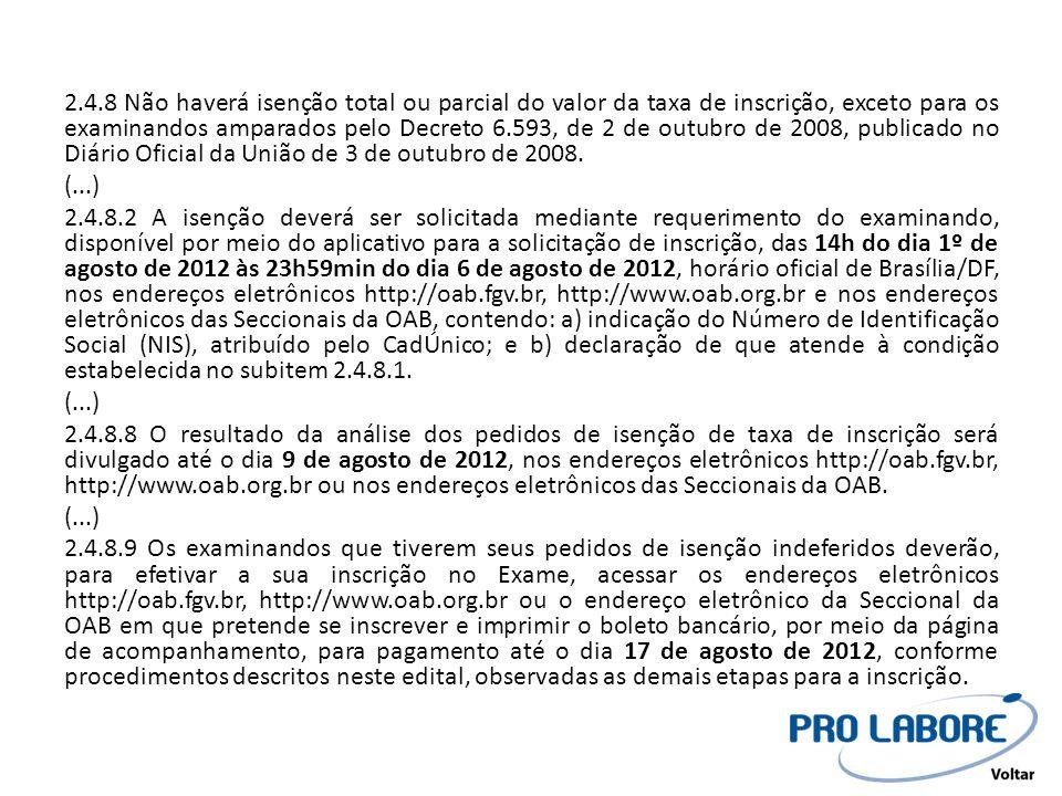 2.4.8 Não haverá isenção total ou parcial do valor da taxa de inscrição, exceto para os examinandos amparados pelo Decreto 6.593, de 2 de outubro de 2008, publicado no Diário Oficial da União de 3 de outubro de 2008.