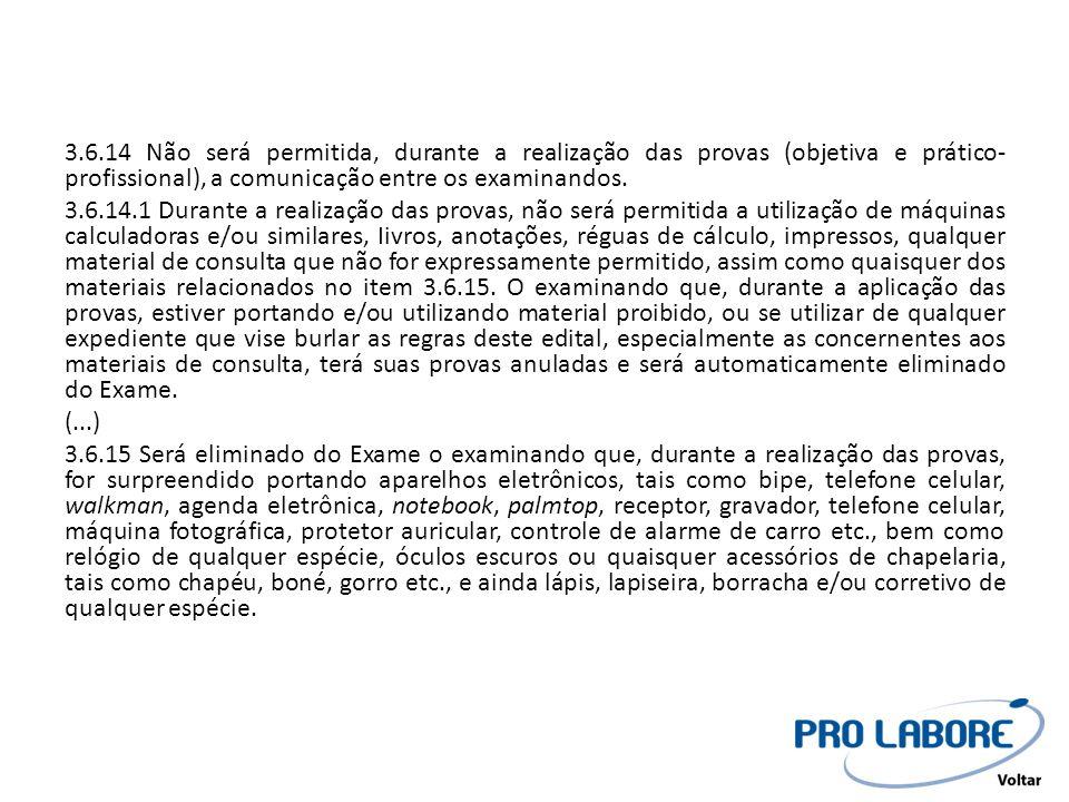 3.6.14 Não será permitida, durante a realização das provas (objetiva e prático-profissional), a comunicação entre os examinandos.