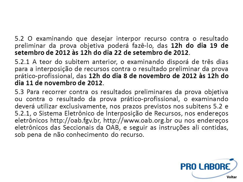 5.2 O examinando que desejar interpor recurso contra o resultado preliminar da prova objetiva poderá fazê-lo, das 12h do dia 19 de setembro de 2012 às 12h do dia 22 de setembro de 2012.