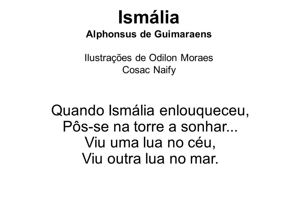 Ismália Alphonsus de Guimaraens Ilustrações de Odilon Moraes Cosac Naify