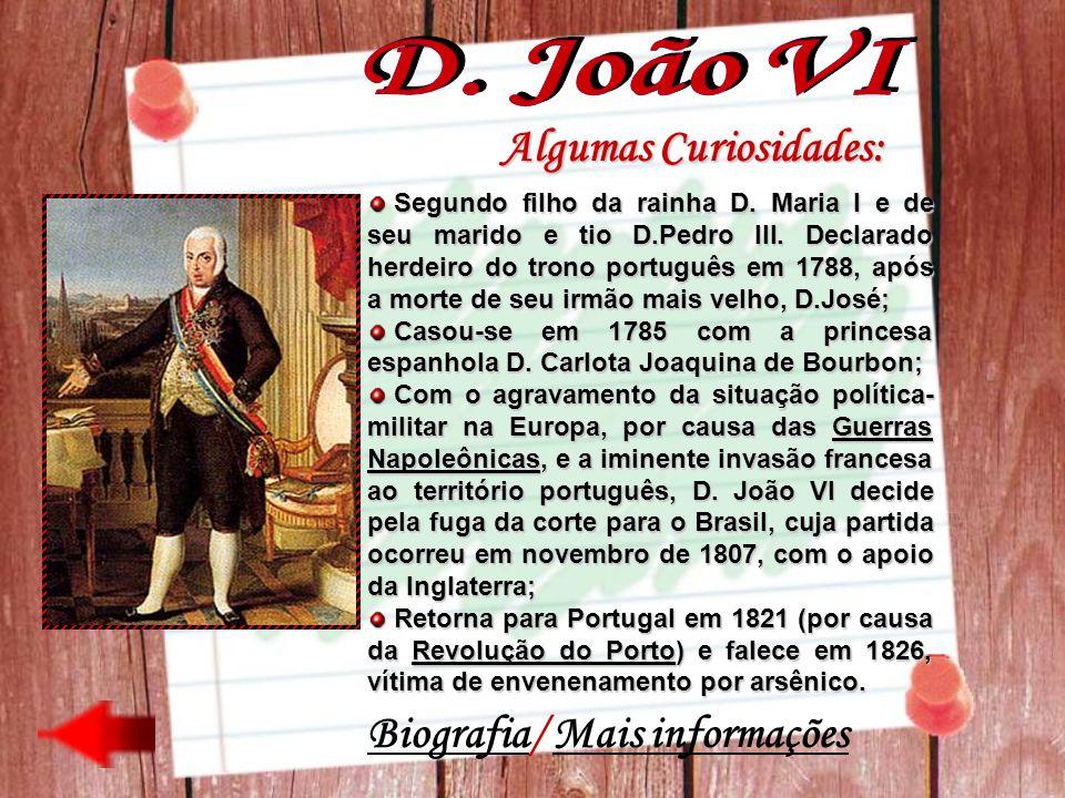 D. João VI Algumas Curiosidades: Biografia/ Mais informações