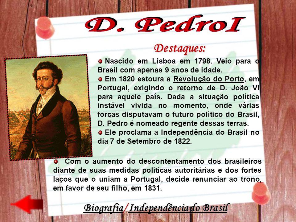 D. PedroI Destaques: Biografia/ Independência do Brasil