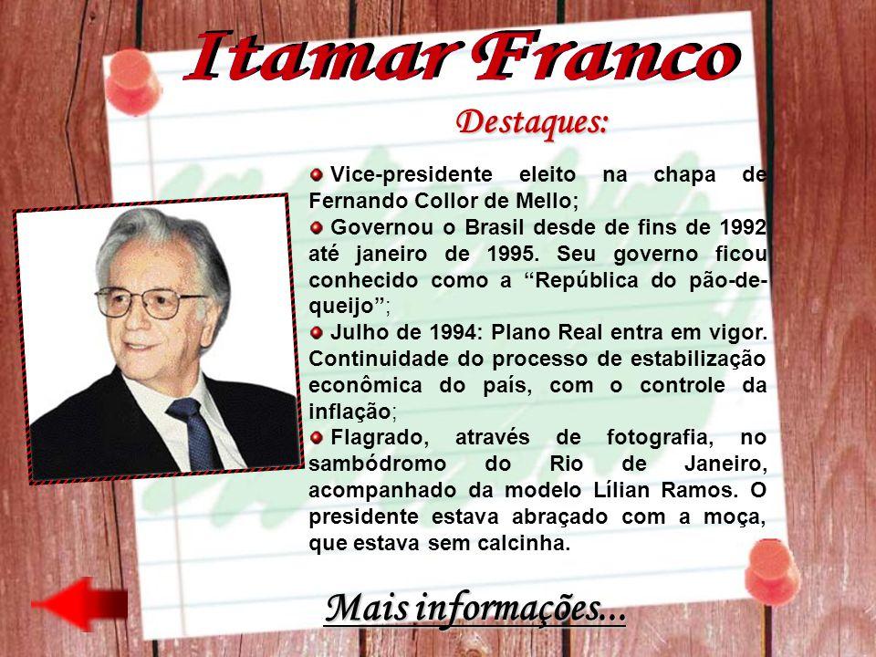 Itamar Franco Mais informações... Destaques: