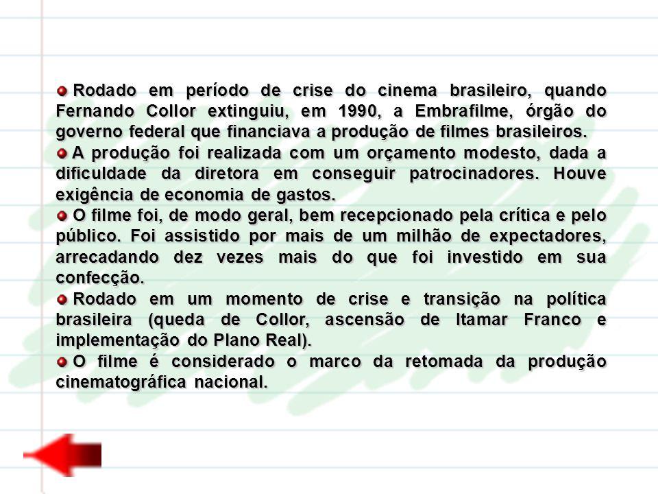 Rodado em período de crise do cinema brasileiro, quando Fernando Collor extinguiu, em 1990, a Embrafilme, órgão do governo federal que financiava a produção de filmes brasileiros.