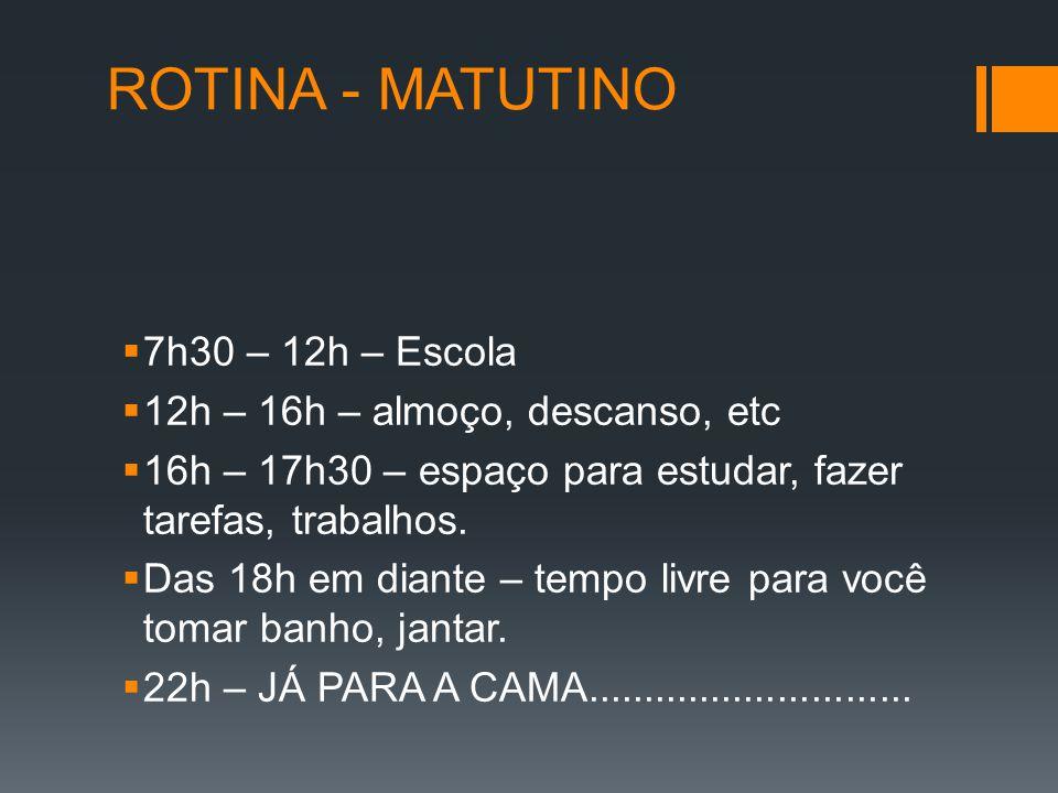 ROTINA - MATUTINO 7h30 – 12h – Escola