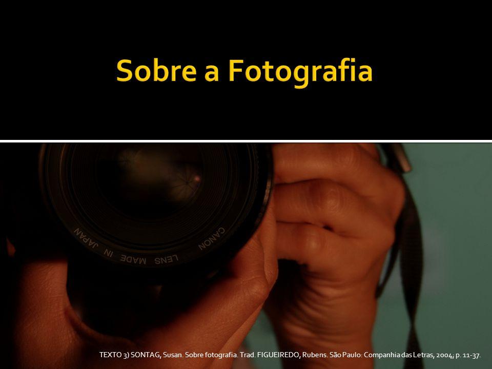 Sobre a Fotografia TEXTO 3) SONTAG, Susan. Sobre fotografia.