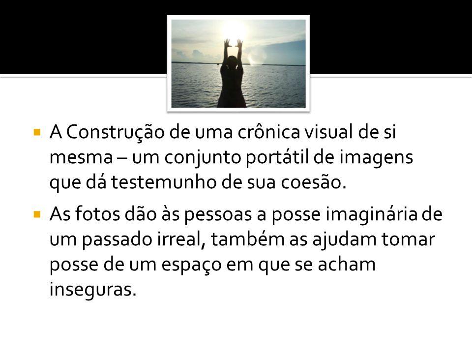 A Construção de uma crônica visual de si mesma – um conjunto portátil de imagens que dá testemunho de sua coesão.