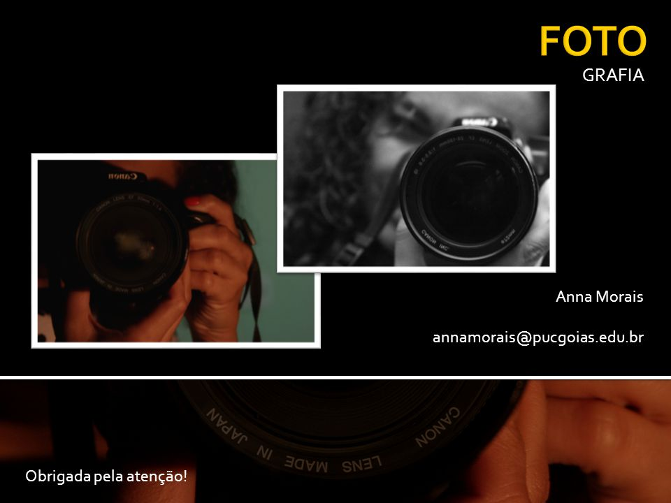 FOTO GRAFIA Anna Morais annamorais@pucgoias.edu.br