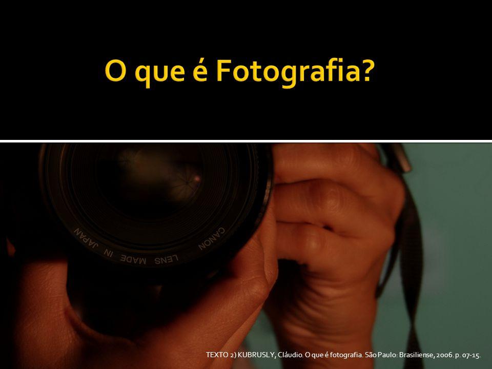 O que é Fotografia. TEXTO 2) KUBRUSLY, Cláudio. O que é fotografia.