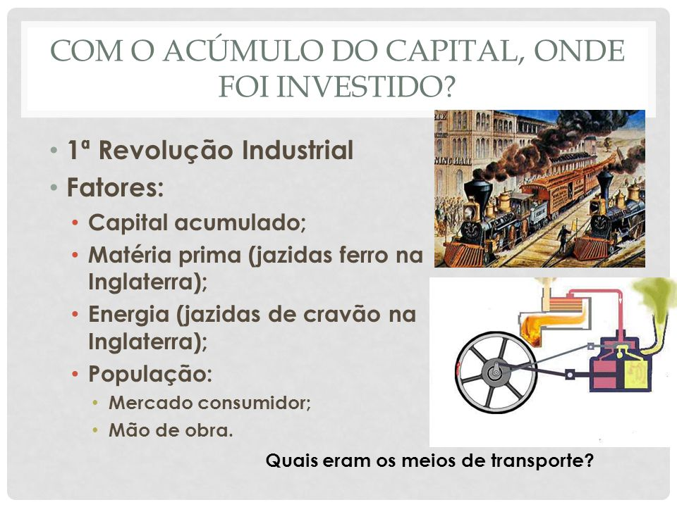 Com o acúmulo do capital, onde foi investido
