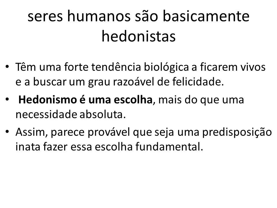 seres humanos são basicamente hedonistas