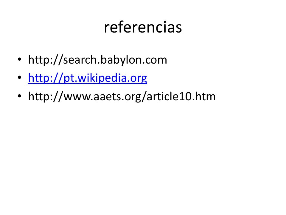 referencias http://search.babylon.com http://pt.wikipedia.org