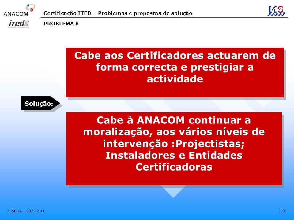 PROBLEMA 8 Cabe aos Certificadores actuarem de forma correcta e prestigiar a actividade. Solução: