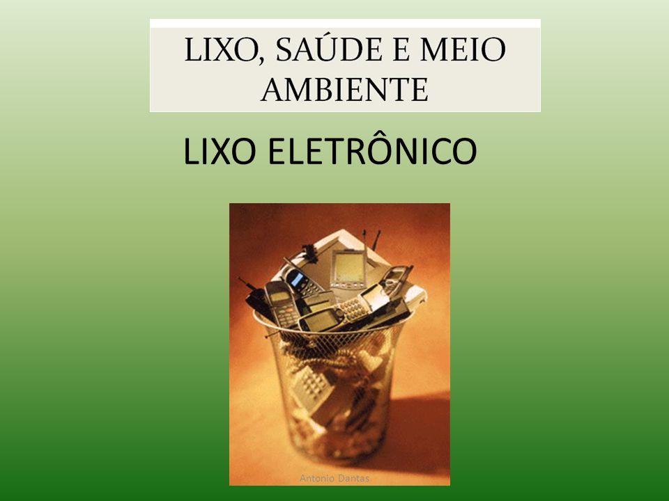 LIXO ELETRÔNICO Antonio Dantas
