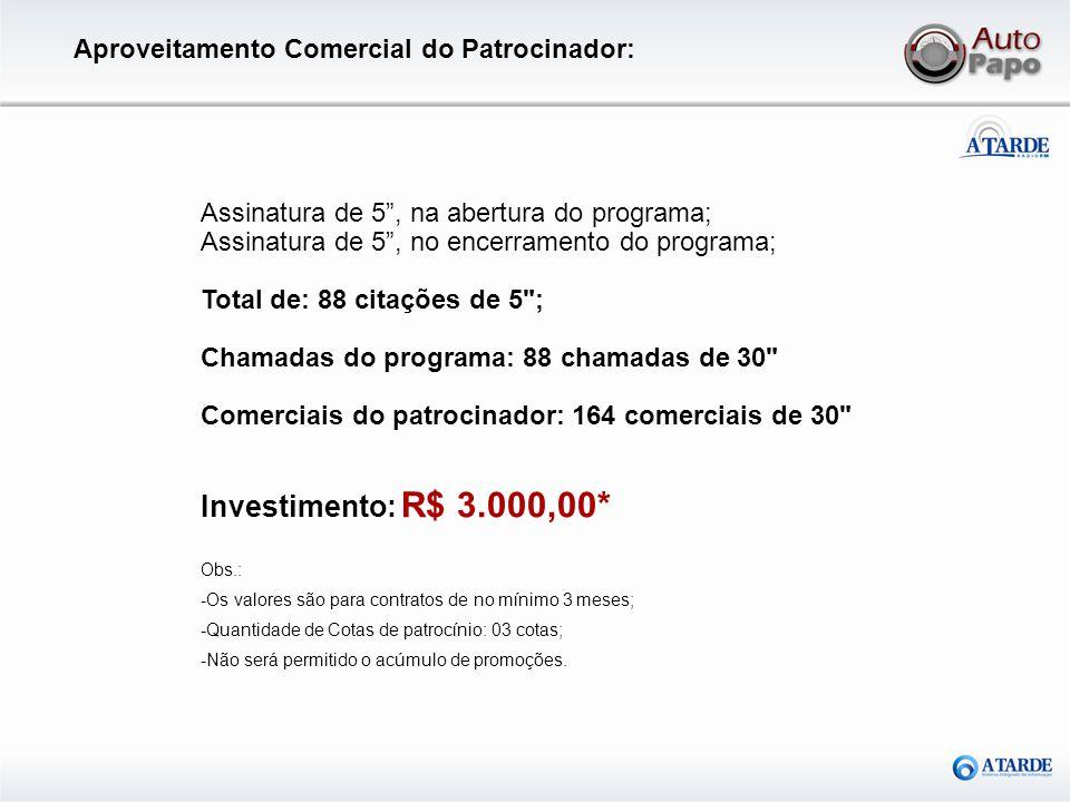 Investimento: R$ 3.000,00* Aproveitamento Comercial do Patrocinador: