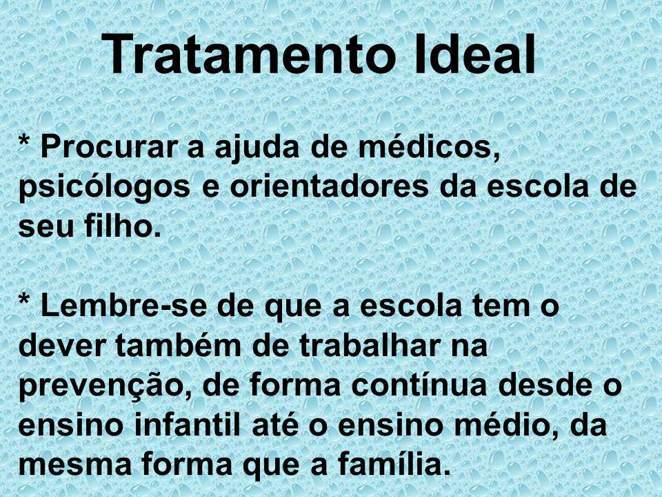 Tratamento Ideal * Procurar a ajuda de médicos, psicólogos e orientadores da escola de seu filho.
