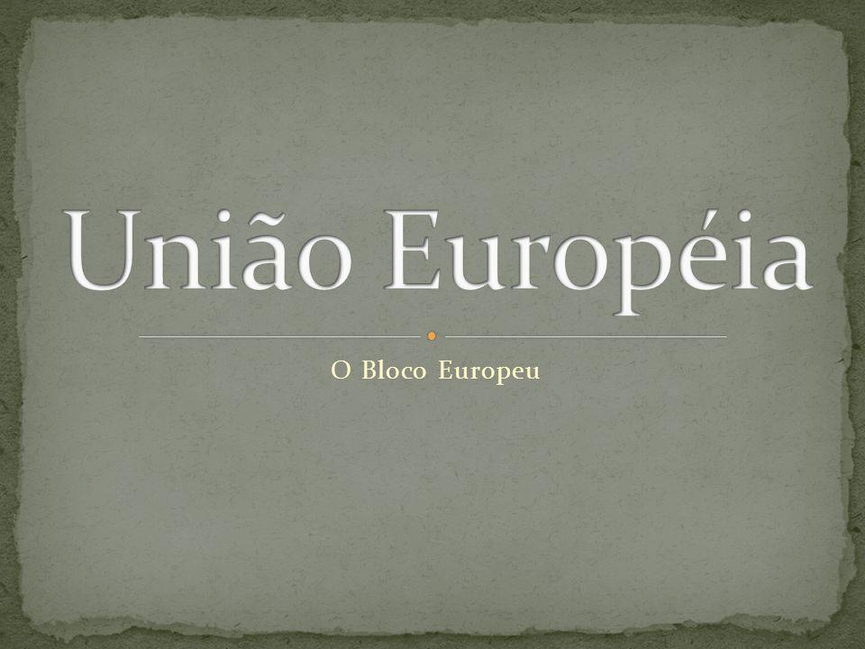 União Européia O Bloco Europeu