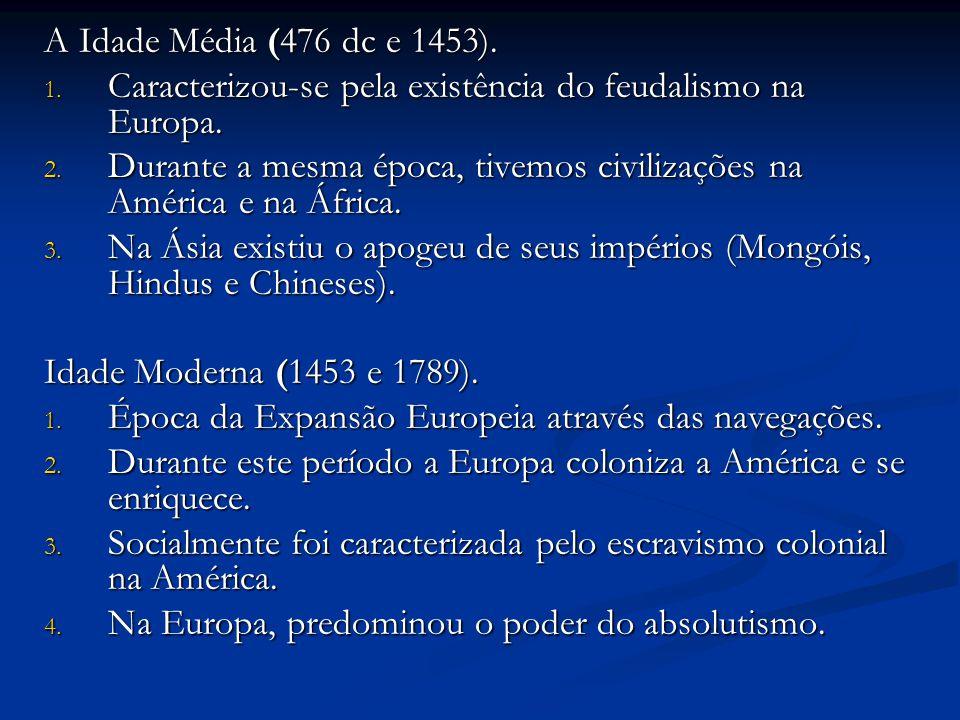 A Idade Média (476 dc e 1453). Caracterizou-se pela existência do feudalismo na Europa.
