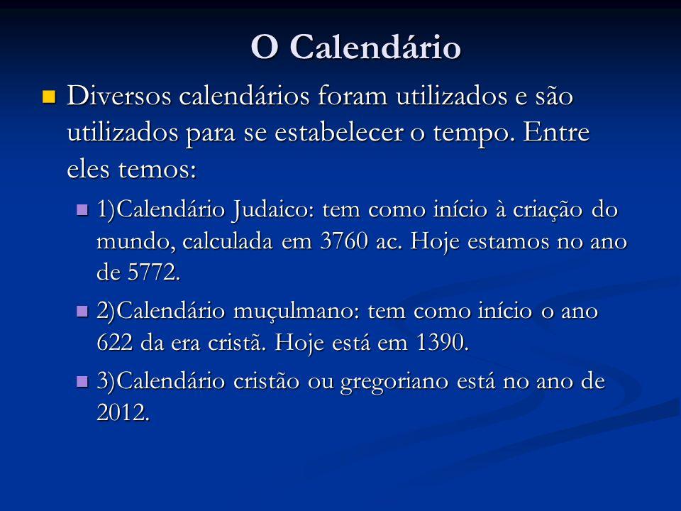 O Calendário Diversos calendários foram utilizados e são utilizados para se estabelecer o tempo. Entre eles temos: