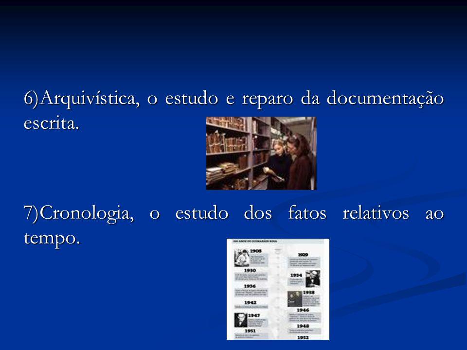 6)Arquivística, o estudo e reparo da documentação escrita.