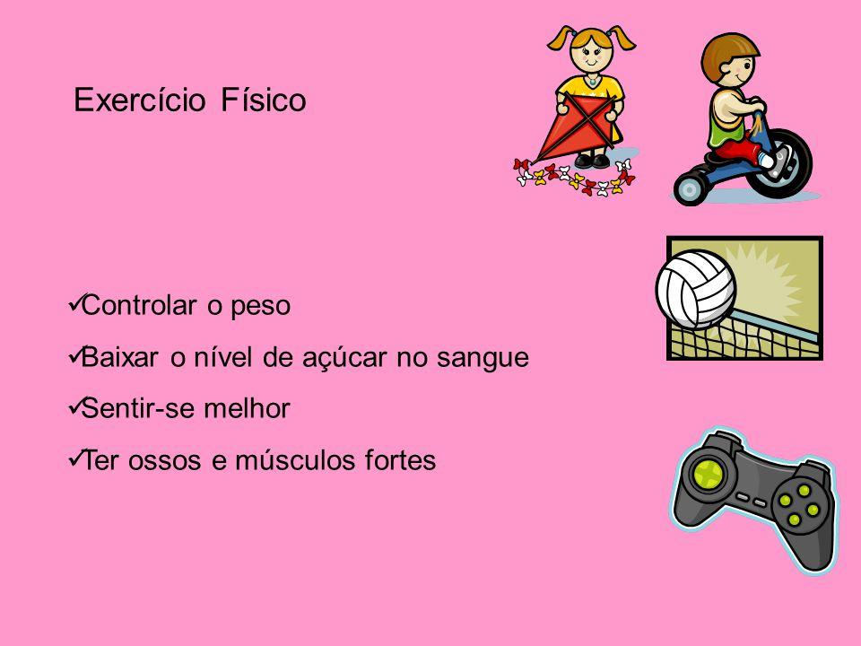 Exercício Físico Controlar o peso Baixar o nível de açúcar no sangue