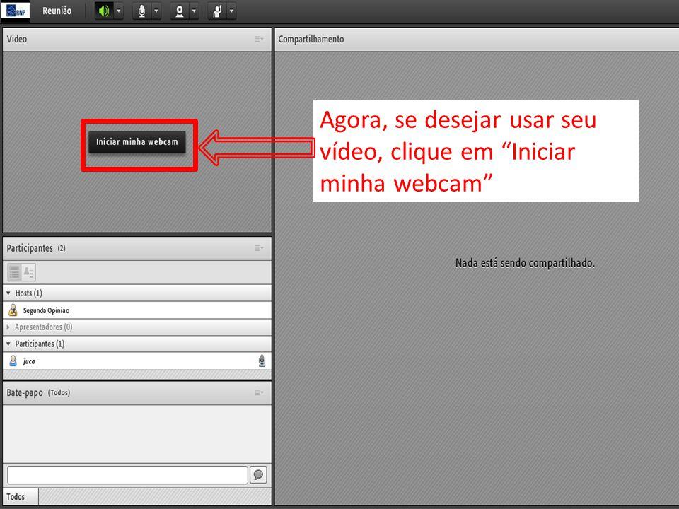 Agora, se desejar usar seu vídeo, clique em Iniciar minha webcam
