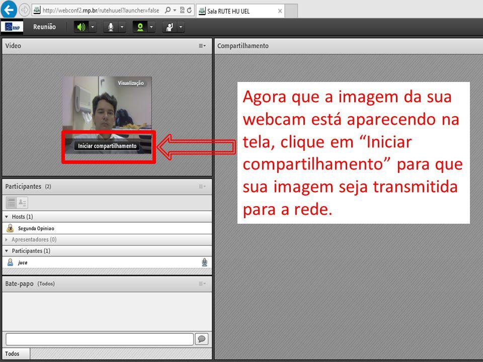 Agora que a imagem da sua webcam está aparecendo na tela, clique em Iniciar compartilhamento para que sua imagem seja transmitida para a rede.