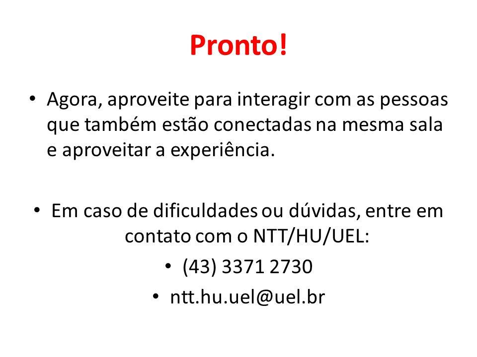 Em caso de dificuldades ou dúvidas, entre em contato com o NTT/HU/UEL: