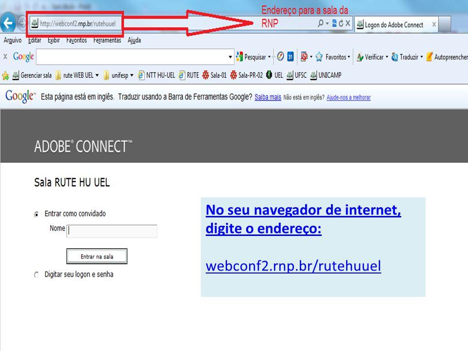 No seu navegador de internet, digite o endereço: