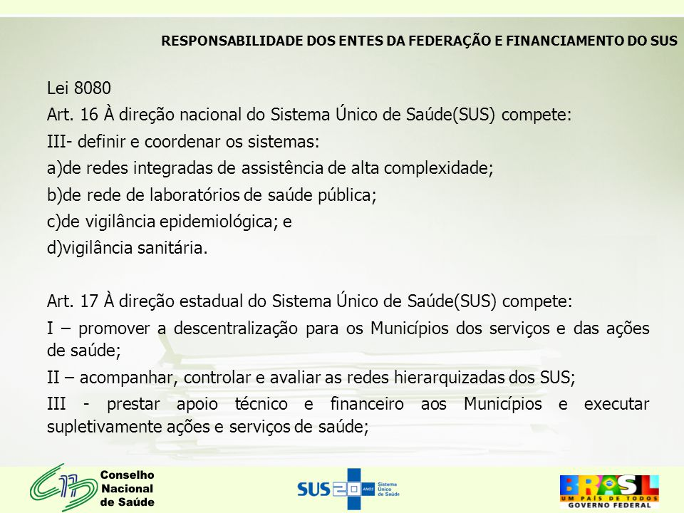 Art. 16 À direção nacional do Sistema Único de Saúde(SUS) compete: