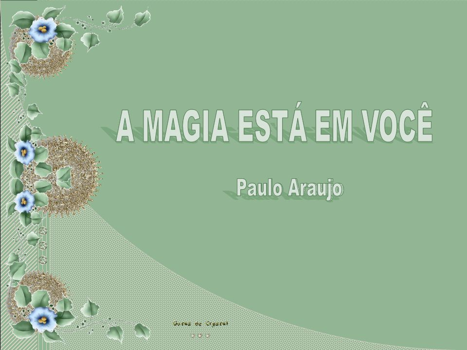 A MAGIA ESTÁ EM VOCÊ A MAGIA ESTÁ EM VOCÊ Paulo Araujo Paulo Araujo