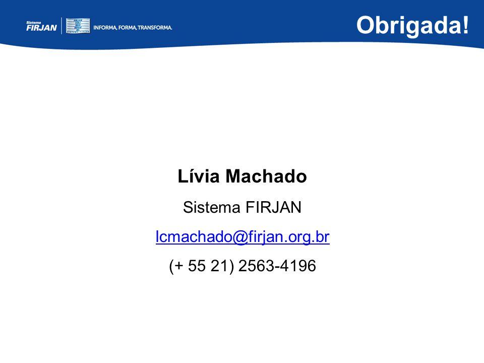 Obrigada! Lívia Machado Sistema FIRJAN lcmachado@firjan.org.br