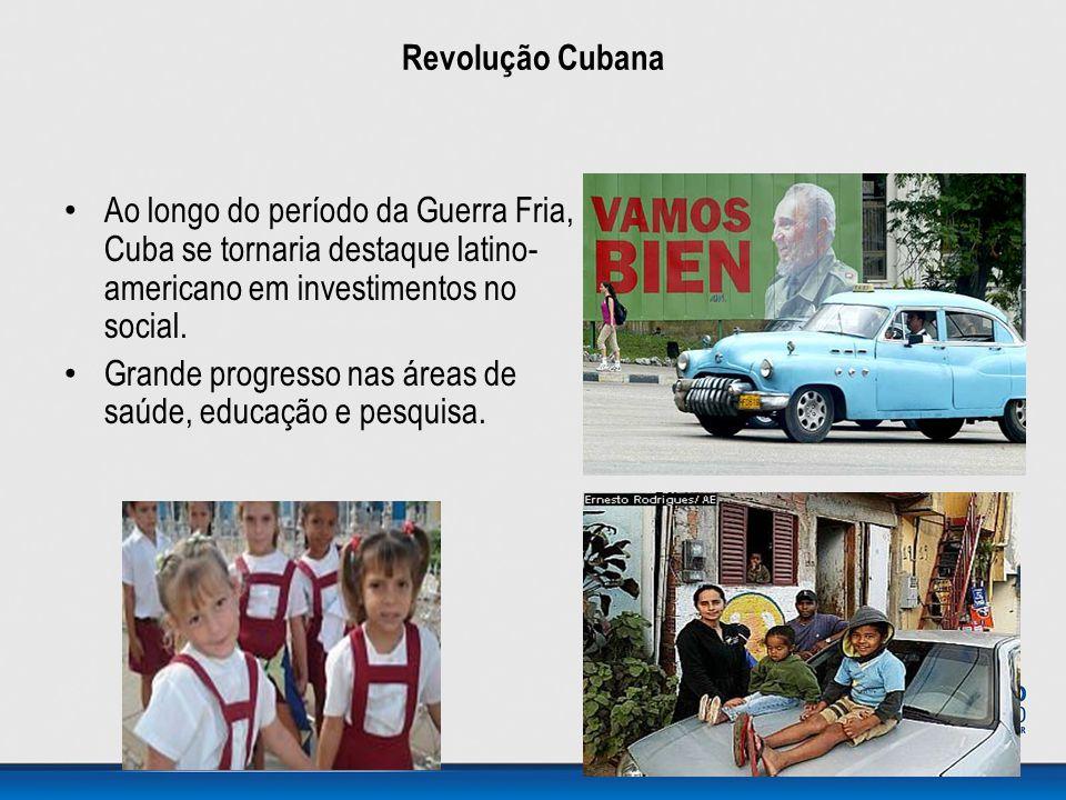 Revolução Cubana Ao longo do período da Guerra Fria, Cuba se tornaria destaque latino- americano em investimentos no social.