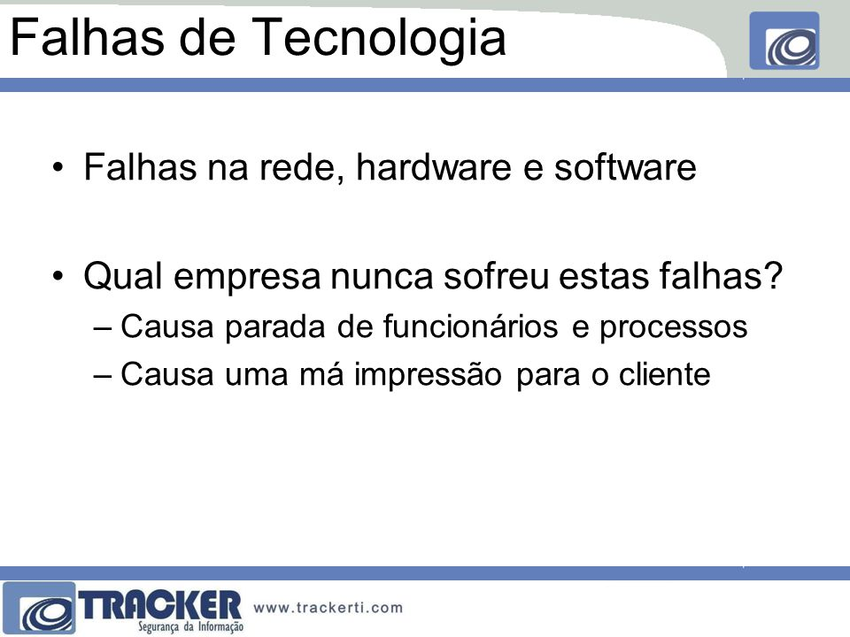 Falhas de Tecnologia Falhas na rede, hardware e software