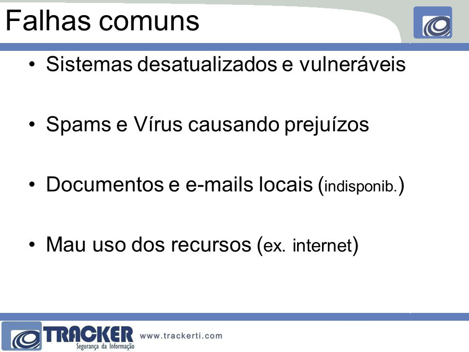 Falhas comuns Sistemas desatualizados e vulneráveis