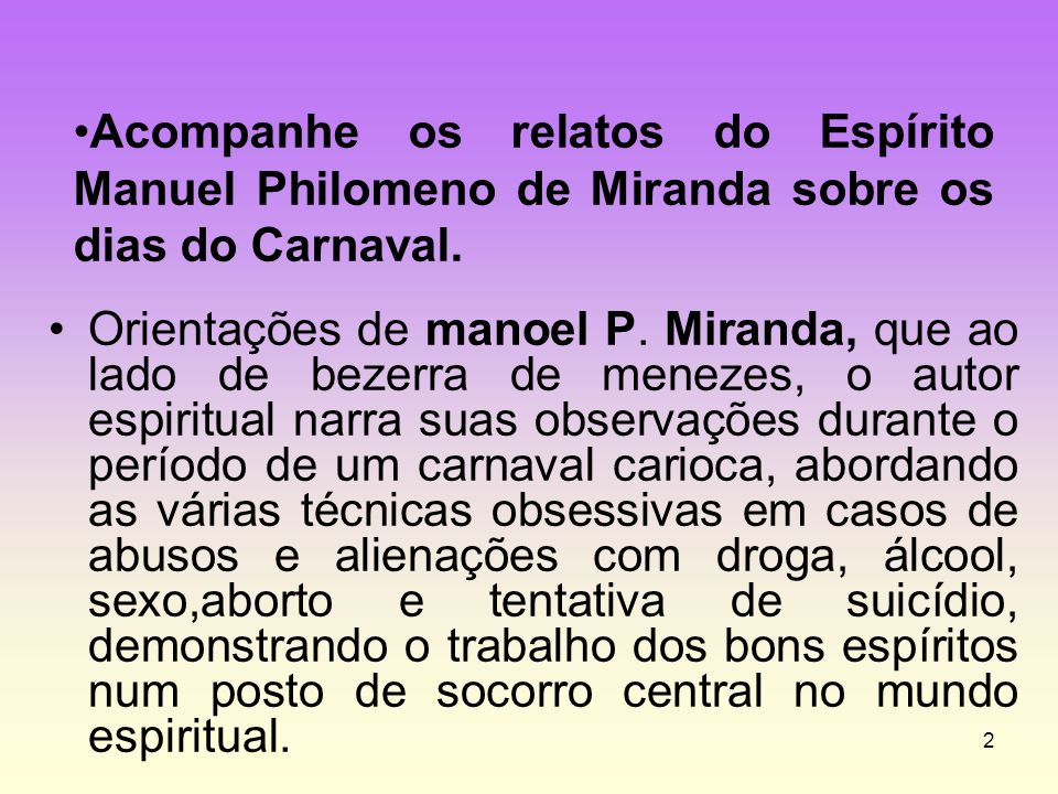 Acompanhe os relatos do Espírito Manuel Philomeno de Miranda sobre os dias do Carnaval.