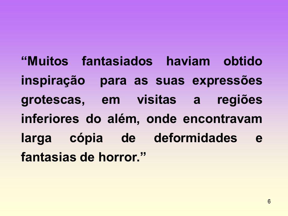 Muitos fantasiados haviam obtido inspiração para as suas expressões grotescas, em visitas a regiões inferiores do além, onde encontravam larga cópia de deformidades e fantasias de horror.