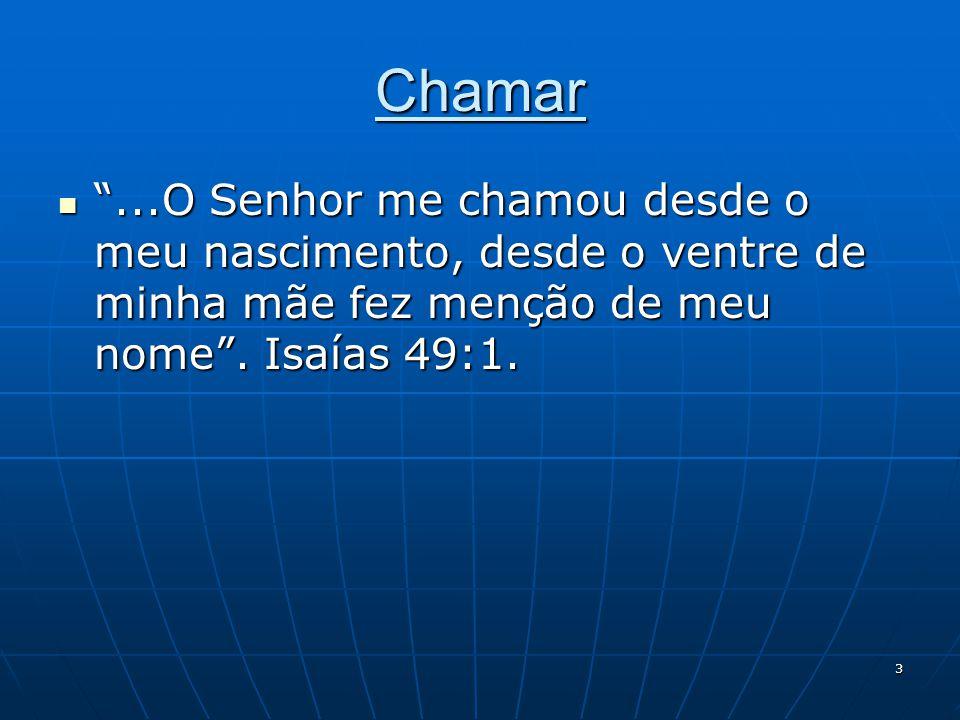 Chamar ...O Senhor me chamou desde o meu nascimento, desde o ventre de minha mãe fez menção de meu nome .