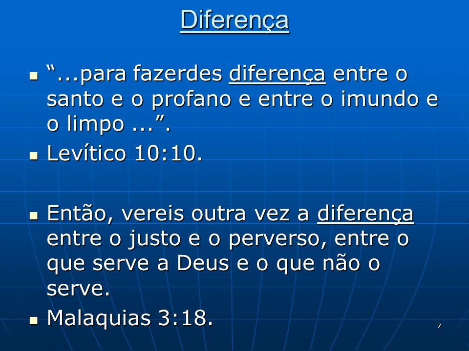 Diferença ...para fazerdes diferença entre o santo e o profano e entre o imundo e o limpo ... . Levítico 10:10.