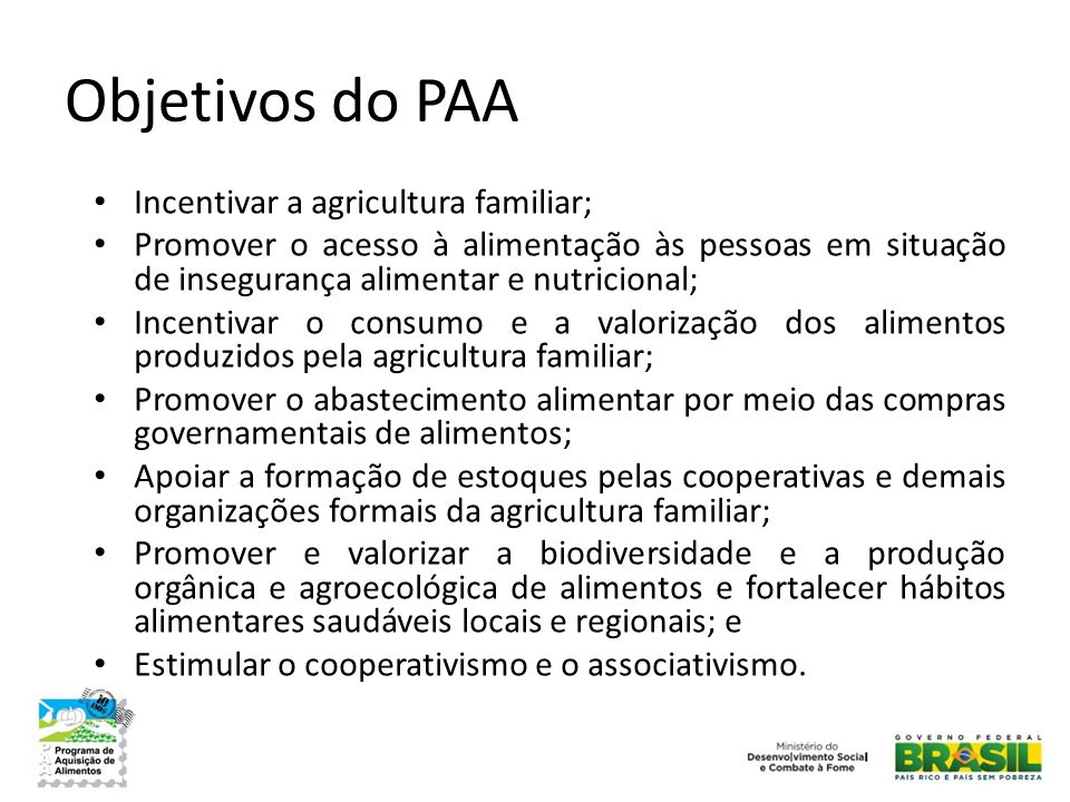 Objetivos do PAA Incentivar a agricultura familiar;