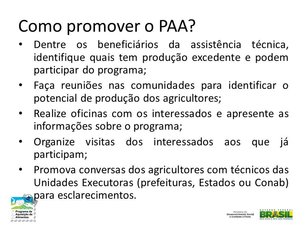 Como promover o PAA Dentre os beneficiários da assistência técnica, identifique quais tem produção excedente e podem participar do programa;