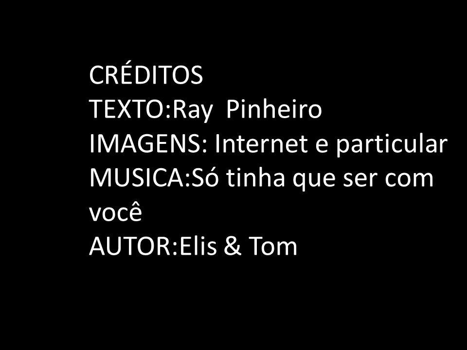CRÉDITOS TEXTO:Ray Pinheiro. IMAGENS: Internet e particular.