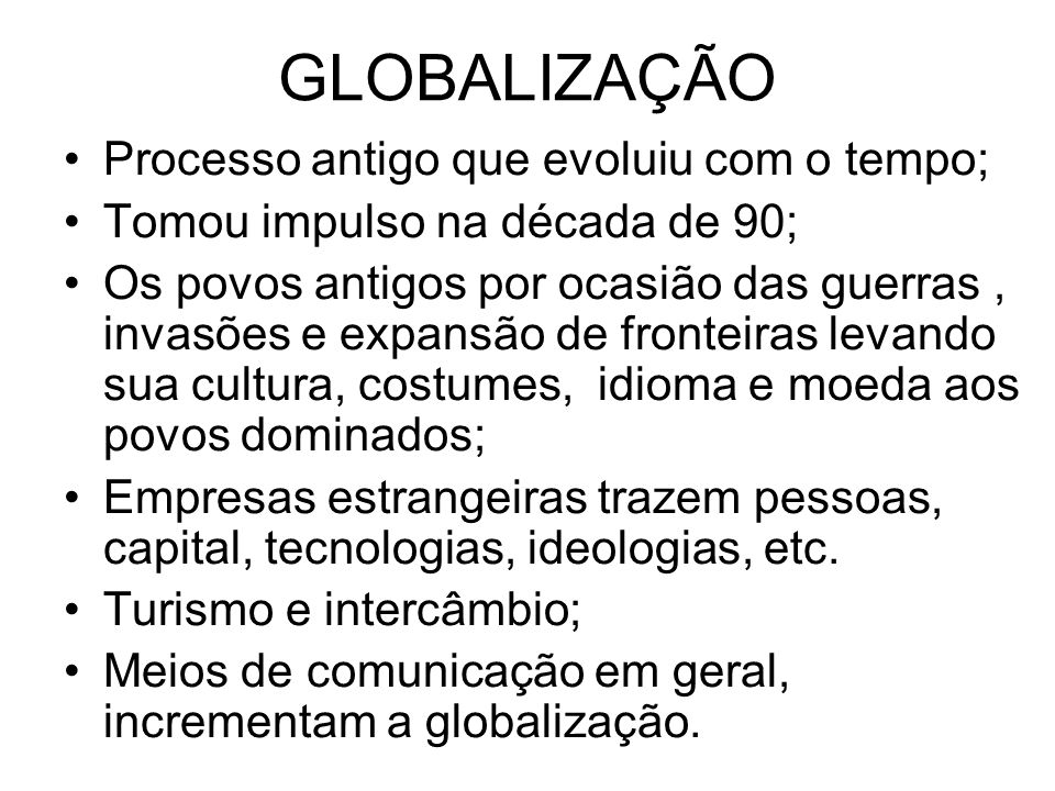 GLOBALIZAÇÃO Processo antigo que evoluiu com o tempo;
