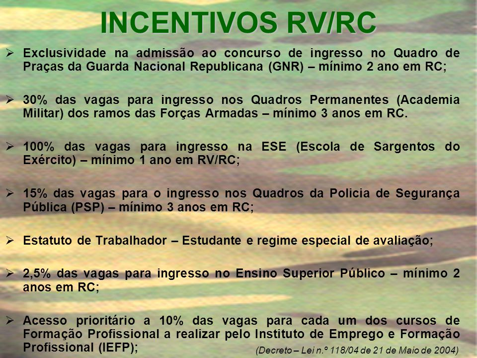 INCENTIVOS RV/RC Exclusividade na admissão ao concurso de ingresso no Quadro de Praças da Guarda Nacional Republicana (GNR) – mínimo 2 ano em RC;