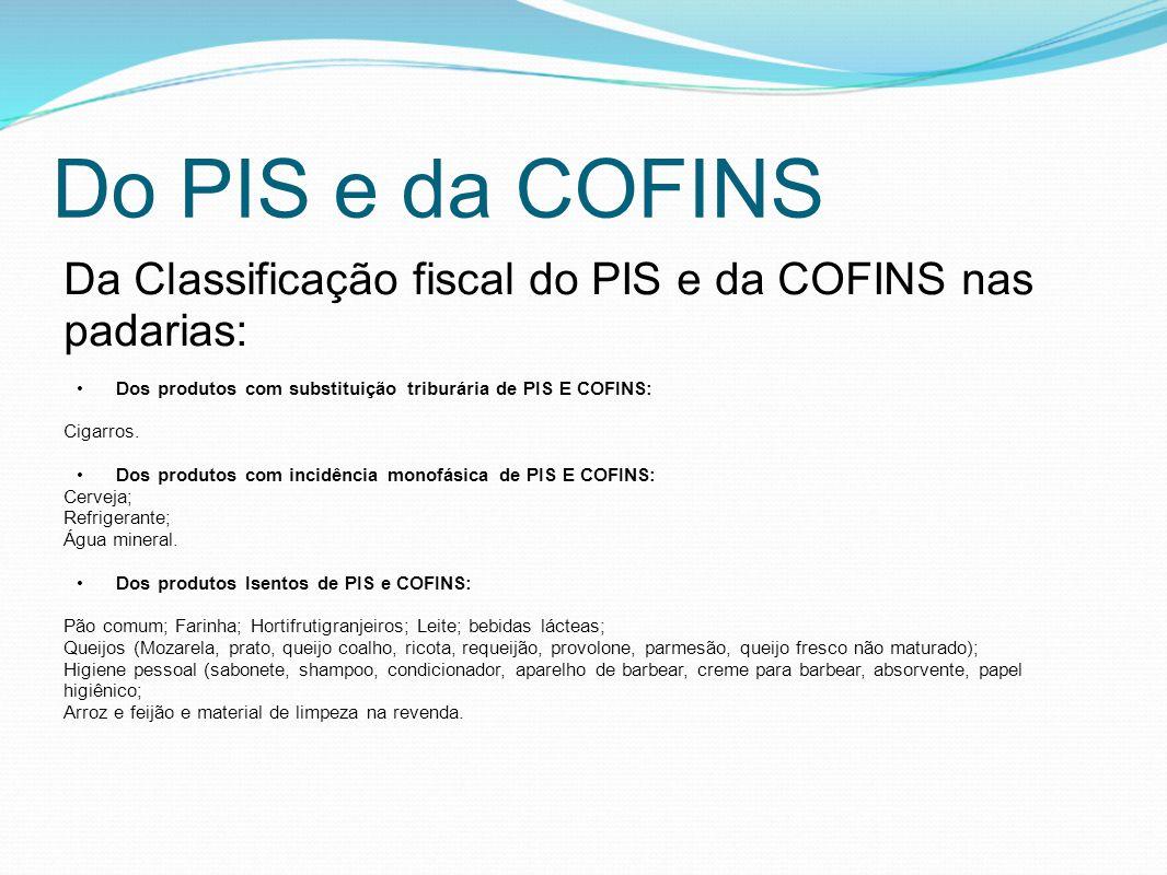 Do PIS e da COFINS Da Classificação fiscal do PIS e da COFINS nas padarias: Dos produtos com substituição triburária de PIS E COFINS: