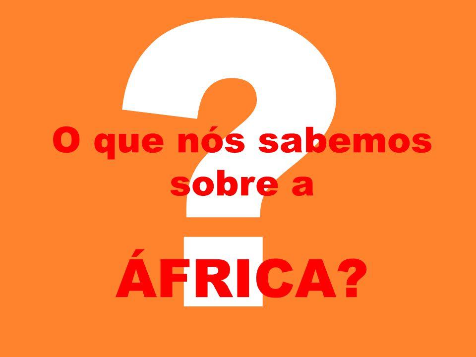O que nós sabemos sobre a ÁFRICA