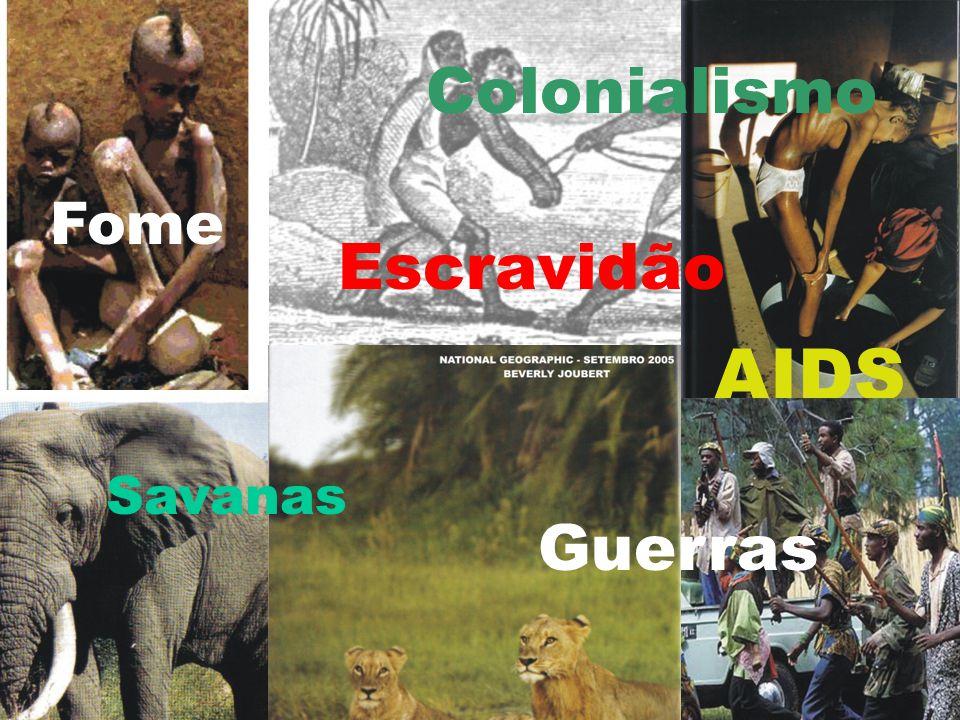 Colonialismo Fome Escravidão AIDS Savanas Guerras