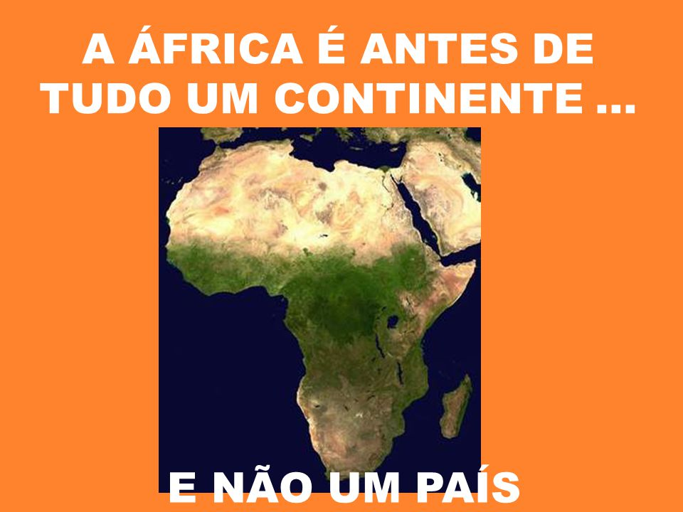 A ÁFRICA É ANTES DE TUDO UM CONTINENTE ...